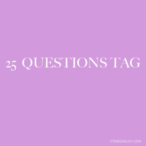 25 QUESTIONS TAG_ITSMEGANJAY